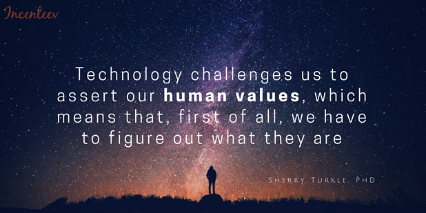 Technology challenges us to assert our human values, which means that, first of all, we have to figure out what they are